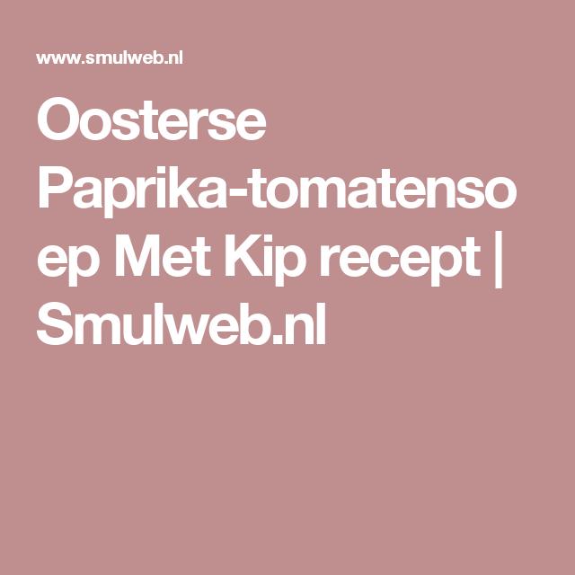 Oosterse Paprika-tomatensoep Met Kip recept   Smulweb.nl