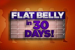 Flat Belly in 30 Days!