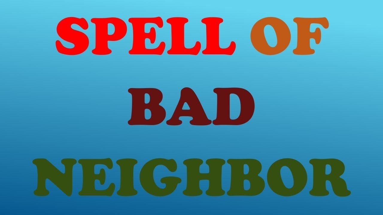 28811c962f7c6e970ad3a6c38b0abeab - How To Get Rid Of A Bad Neighbor Spell