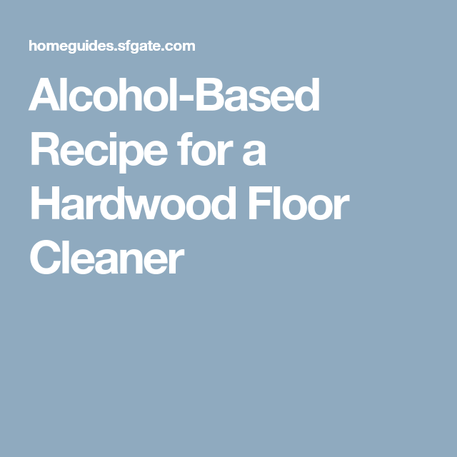 Alcohol Based Recipe For A Hardwood Floor Cleaner