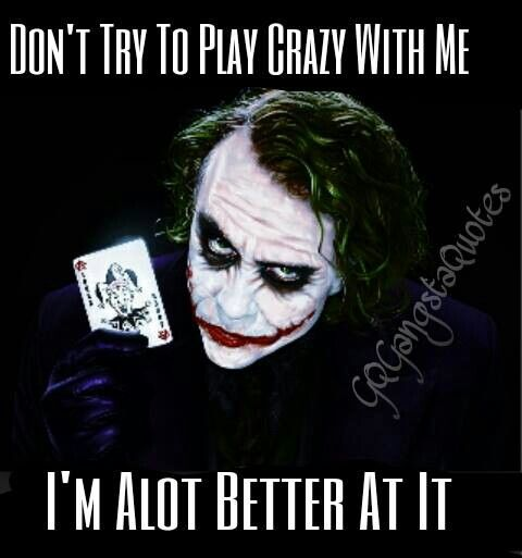 don t try to play crazy me i m alot better at it joker