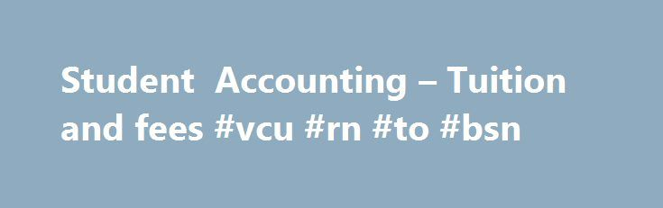 Student Accounting – Tuition and fees #vcu #rn #to #bsn http://car.remmont.com/student-accounting-tuition-and-fees-vcu-rn-to-bsn/  # Housing and dining costs vary based on where students live and which meal plan they select. For detailed pricing, visit: Please note: The Residential Life and Housing site shows the cost per year; Student Accounting bills by semester. Tuition and fees Virginia Commonwealth University tuition and fees are determined by the student's residency status, […]The post…