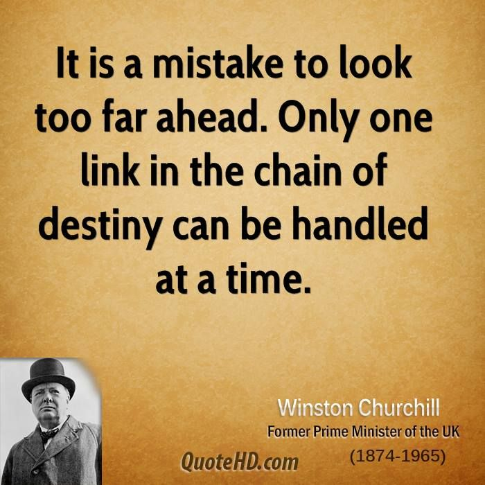 Winston Churchill Quotes | It is a mistake to look too far ...