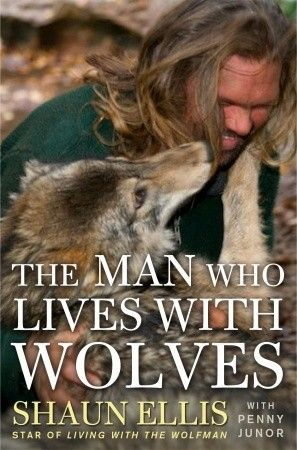 The Man Who Lives with Wolves by Shaun Ellis.