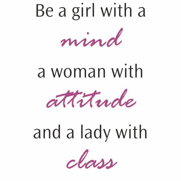 quote Be a girl with a mind, a woman with attitude and a lady with ...