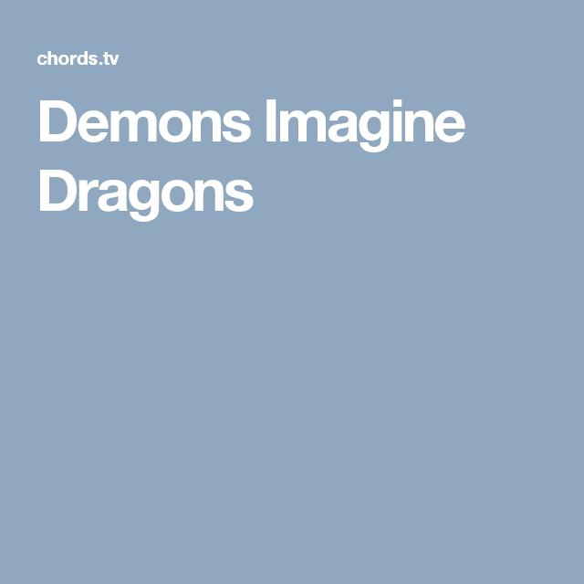 Demons Imagine Dragons Song Chords Pinterest Demons Imagine
