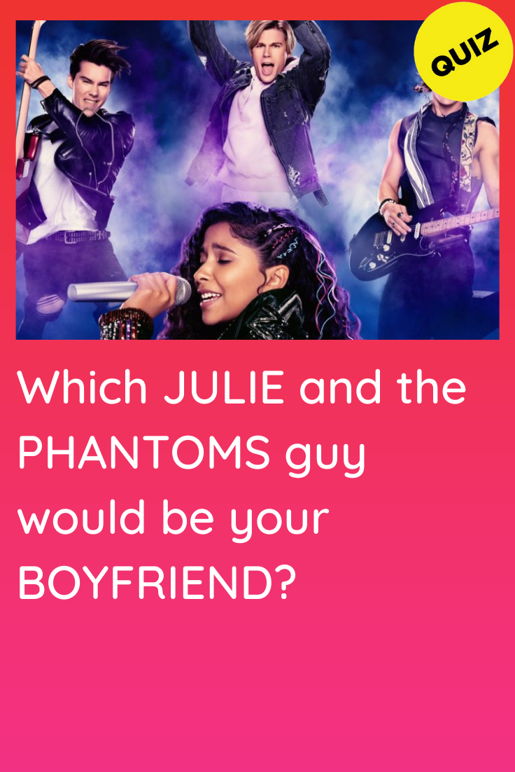 Personality Quiz Which Julie And The Phantoms Guy Would Be Your Boyfriend Tv Show Quizzes Personality Quiz Phantom