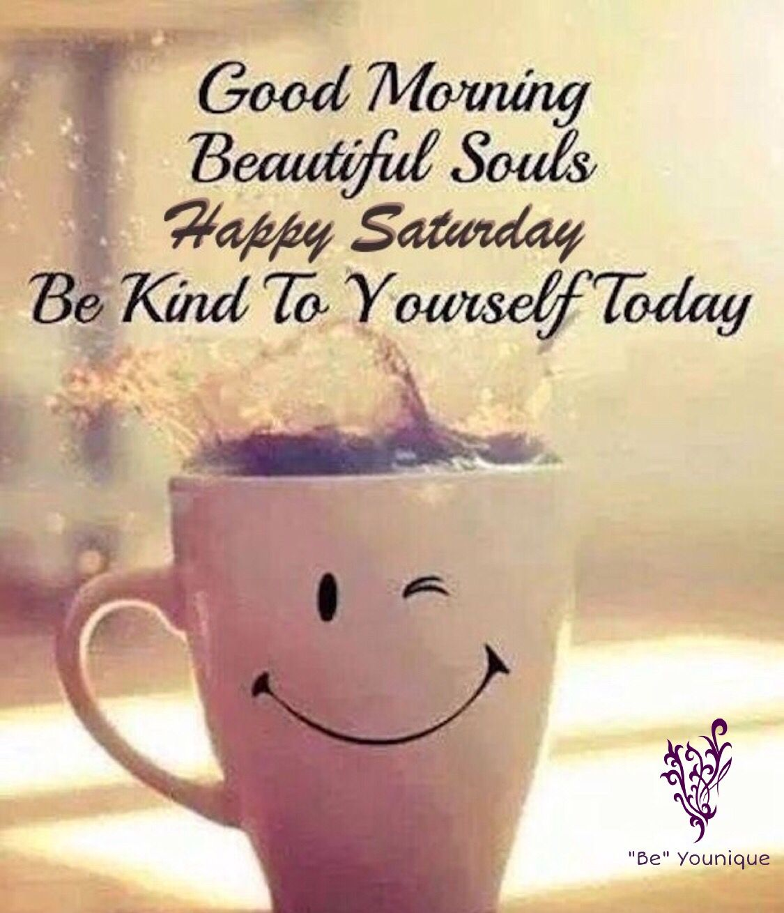 Be Good To Yourself Saturday Quotes Funny Morning Love Quotes Good Morning Quotes