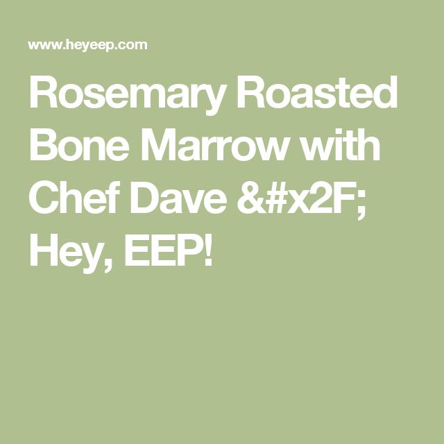 Rosemary Roasted Bone Marrow with Chef Dave / Hey, EEP!