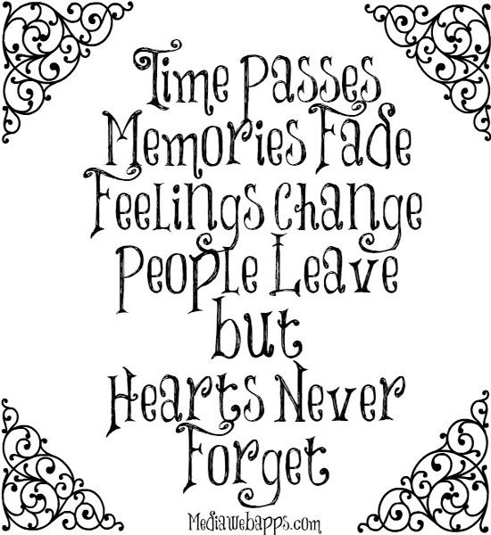 Time Passes Memories Fade Feelings Change People Leave But Hearts Never Forget My Life Quotes Words Quotes Quotes
