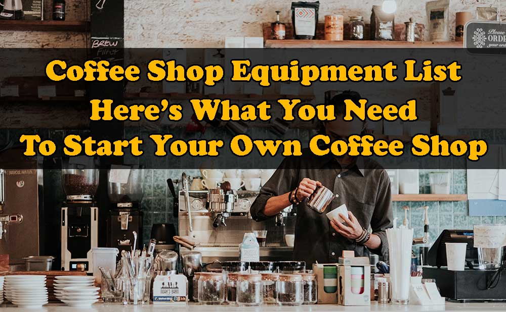 Coffee Shop Equipment List Everything You Need To Start Your Cafe Coffee Cafe Coffeeshop Ba Coffee Shop Equipment Coffee Shop Business Mobile Coffee Shop
