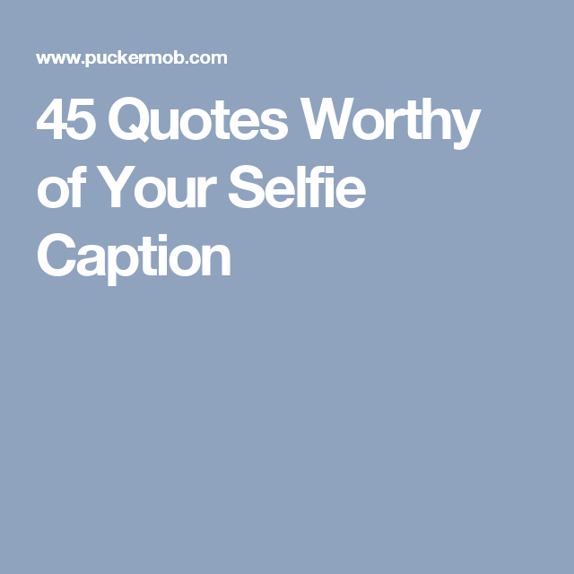 Good Quotes For Smiling Selfies: 45 Quotes Worthy Of Your Selfie Caption