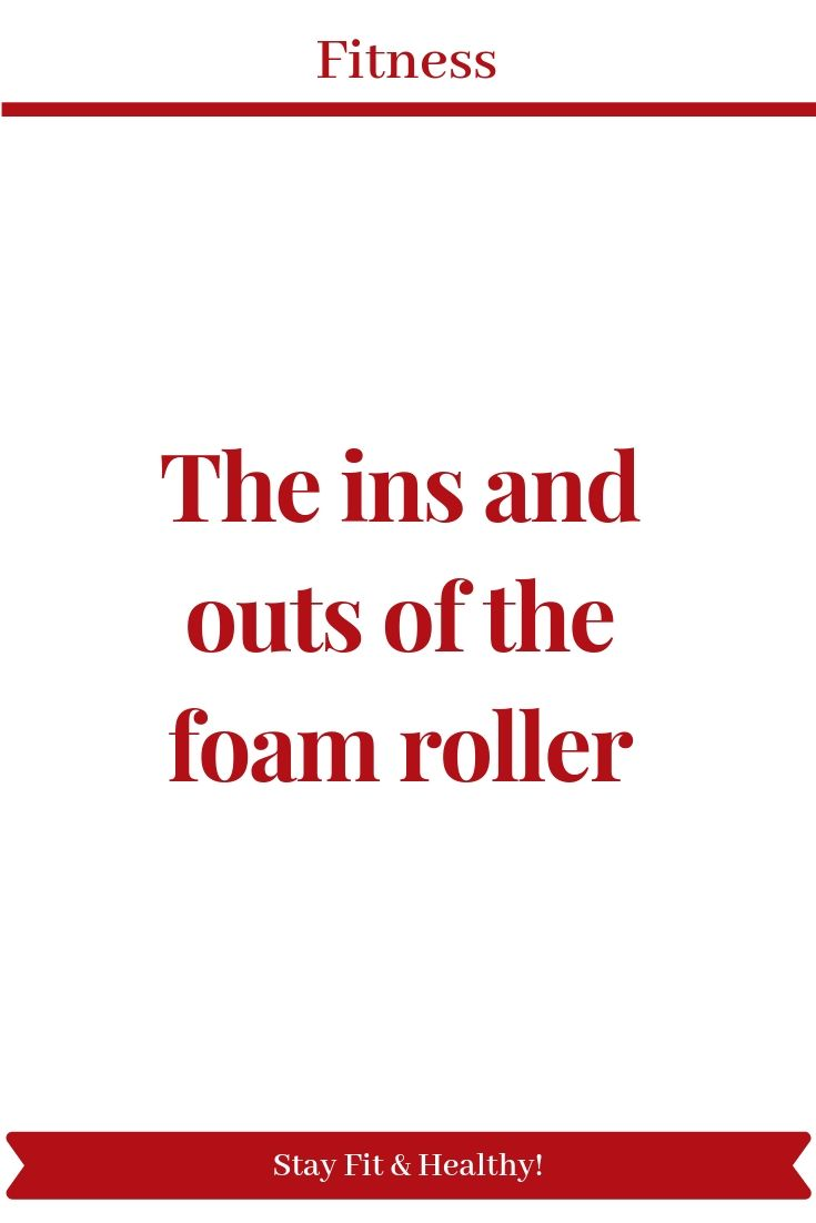 The ins and outs of the foam roller - Pinterest blogs pinterestblogs.com #fitness #fitnessworkout #f...