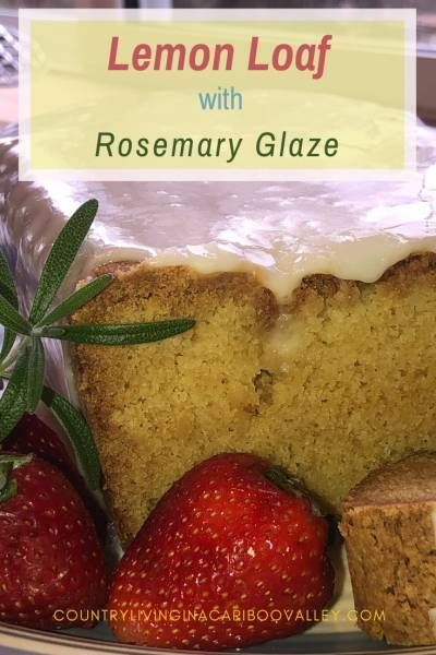 Lemon Loaf with Rosemary Glaze Lemon Loaf Recipe with Rosemary Glaze. Great for afternoon tea or mid day snack. This lemon cake is delicious!