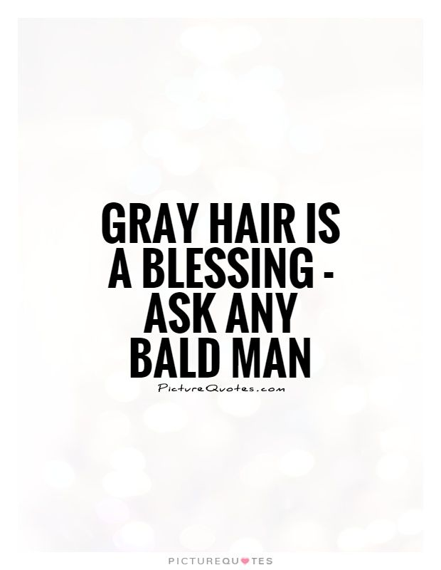 e1c6277d1a49a Gray hair is a blessing - ask any bald man. Hair quotes on  PictureQuotes.com.