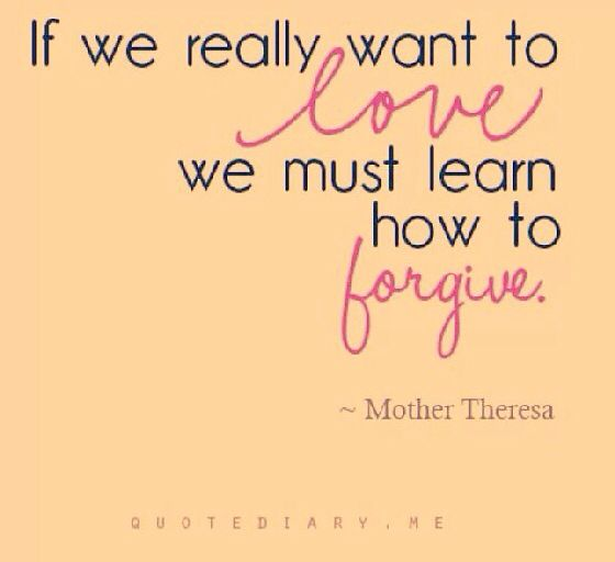 If we really want to love we must learn how to forgive...