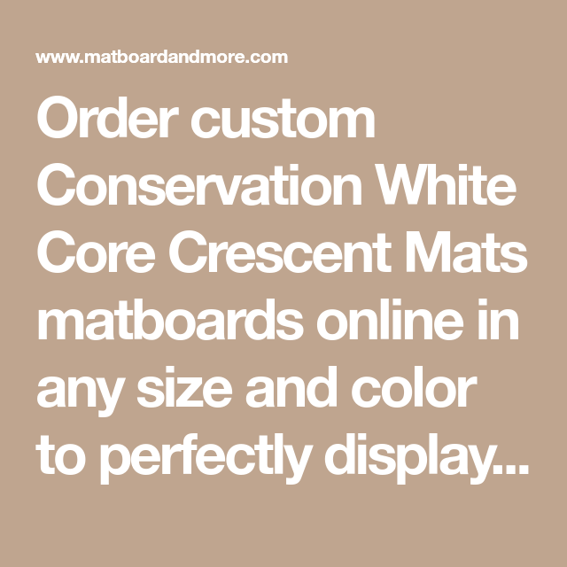 Order Custom Conservation White Core Crescent Mats Matboards Online In Any Size And Color To Perfectly Display Your Art Work The Number O In 2020 Matboard Custom Core