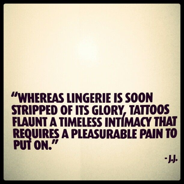 Tattoo Hurts Quotes: Wheras Lingerie Is Soon Stripped Of Its Glory, Tattoos