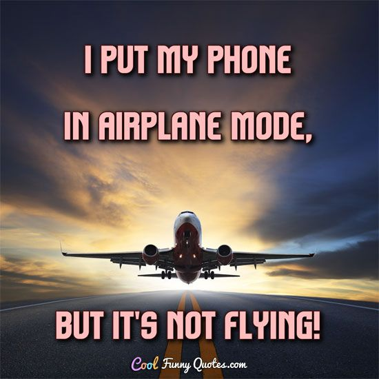 Funny Quote Cell Phone Quotes Phone Humor Airplane Mode