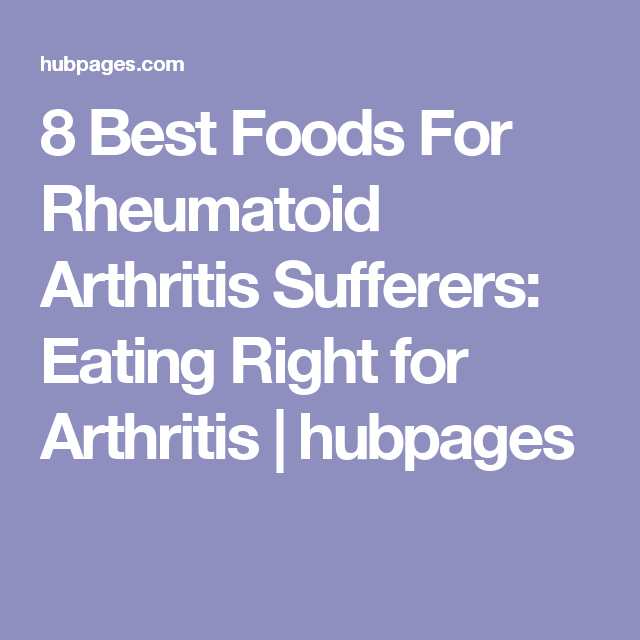 8 Best Foods For Rheumatoid Arthritis Sufferers: Eating Right for Arthritis | hubpages