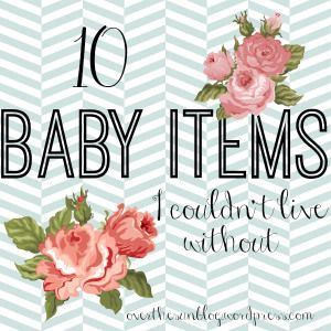 10 baby items I couldn't live without!