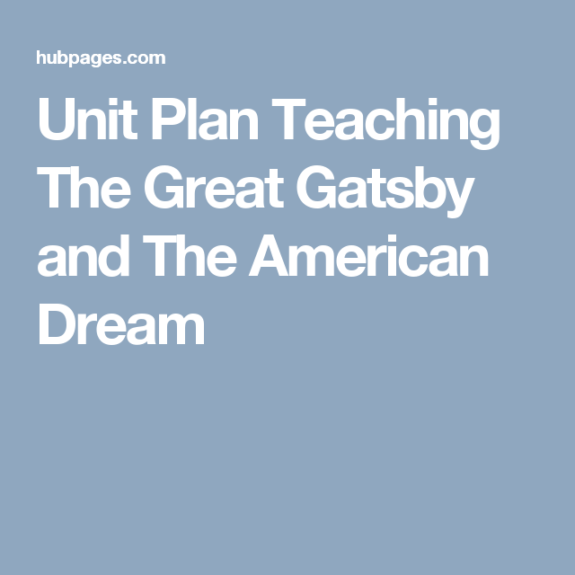 Unit Plan Teaching The Great Gatsby And American Dream Essay
