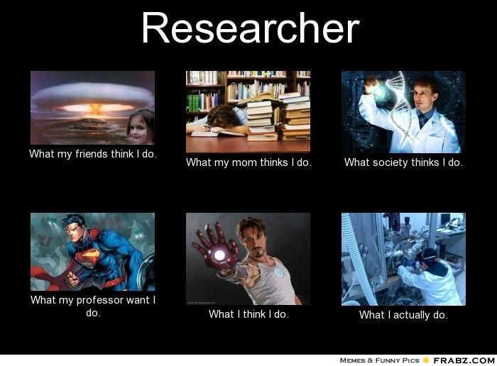 288fbaa1e3bfed5475e7c82801ab55e0 researcher meme generator what i do dream job pinterest,What My Parents Think I Do Meme Maker
