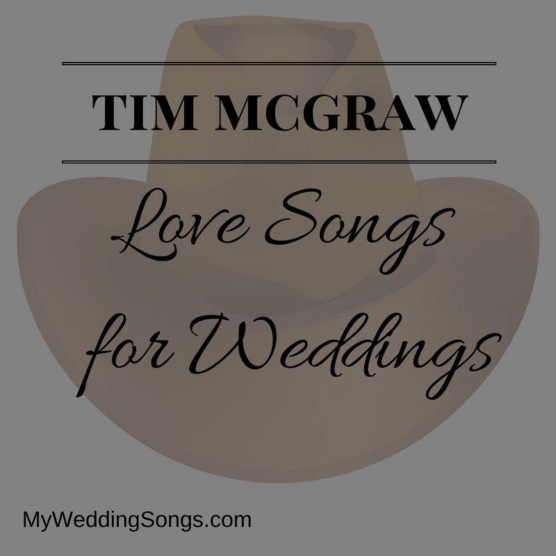 Tim Mcgraw Love Songs List For Weddings My Wedding Songs Wedding Love Songs Wedding Song List Love Songs