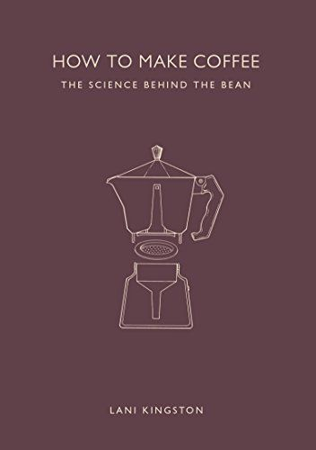 How to Make Coffee: The Science Behind the Bean: Amazon.de: Lani Kingston: Fremdsprachige Bücher