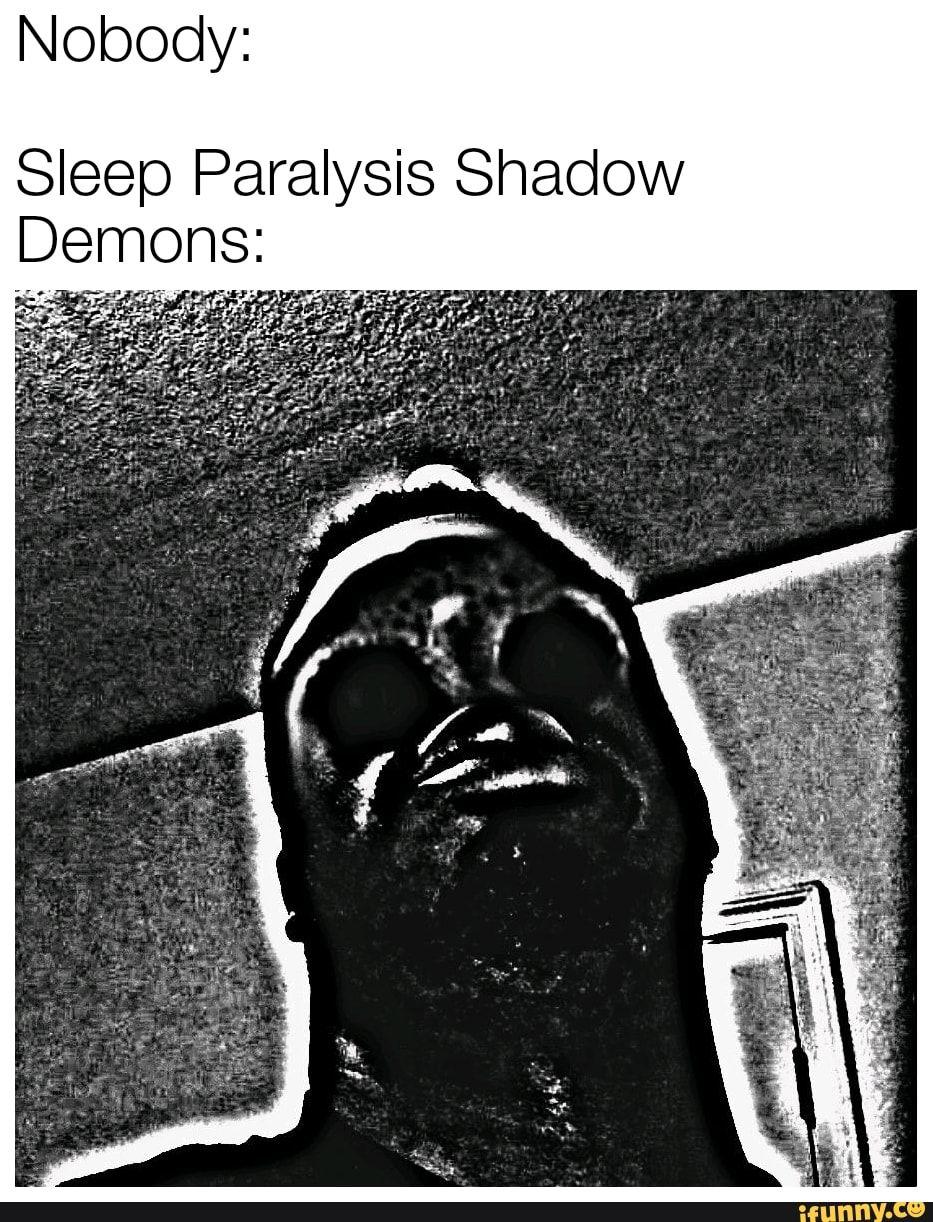 Nobody Sleep Paralysis Shadow Demons Rf Ifunny Sleep