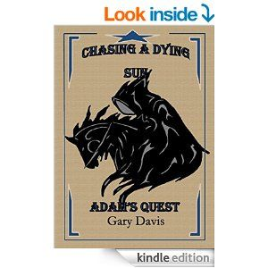 Chasing a Dying Sun Book One: Adam's Quest - Kindle edition by Gary Davis. Literature & Fiction Kindle eBooks @ Amazon.com.