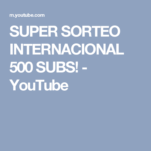 SUPER SORTEO INTERNACIONAL 500 SUBS! - YouTube