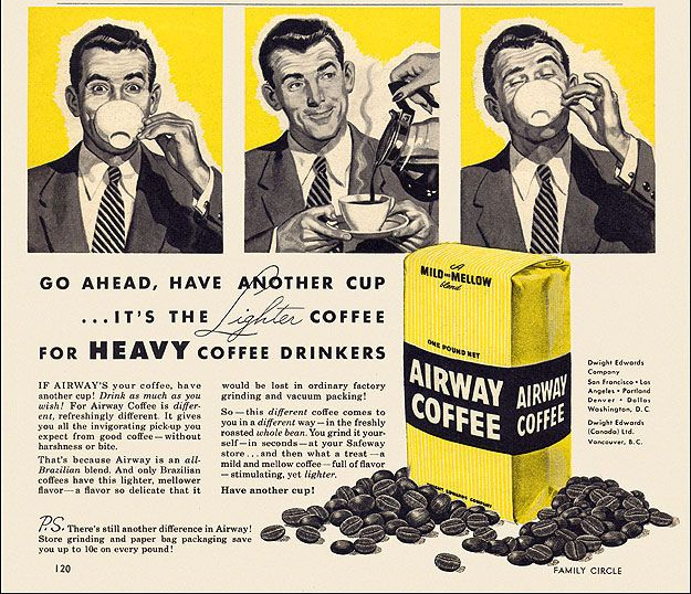 https://flic.kr/p/aibc8v | Airway Coffee Ad, c1954 | All the diner waitresses within a hundred-mile radius hate this guy.  He camps out at the counter for hours and then never leaves more than a five-cent tip.  From Family Circle magazine.