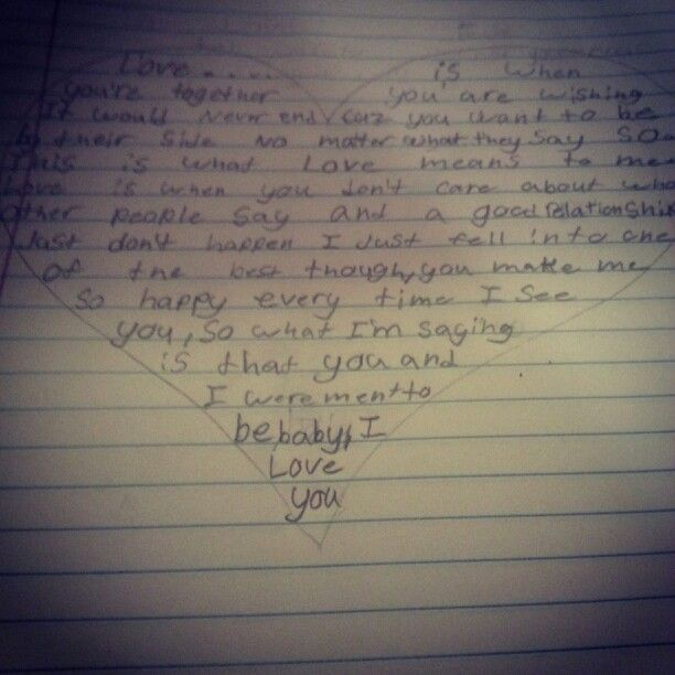 I wrote this a year ago and I have bad hand writing ik but its the thought that counts right I love you baby