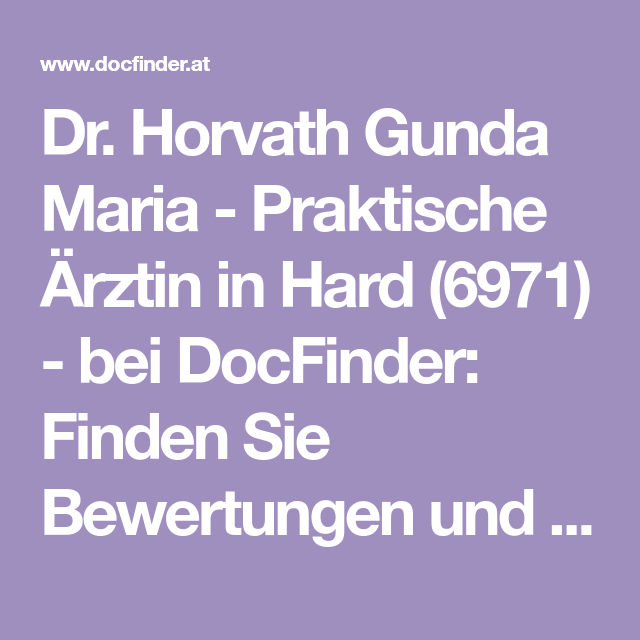 Dr Horvath Gunda Maria Praktische Arztin In Hard 6971 Bei Docfinder Finden Sie Bewertungen Und Erfahrungsberichte Von Patiente Arzt Praktisch Bewertung