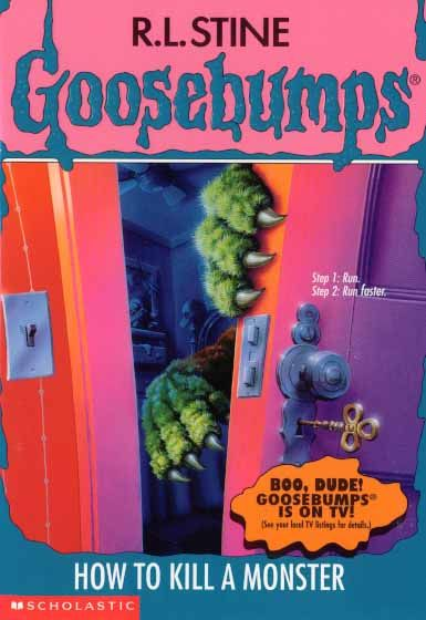 How to Kill a Monster (Book 46) by R. L. Stine - the Goosebumps series was the No. 94 most banned and challenged title 2000-2009