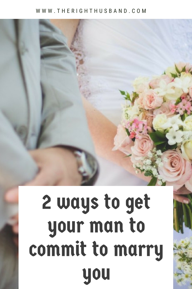 28956f84fc2a580e643bc11c6fee675a - How Do You Get Your Man To Marry You