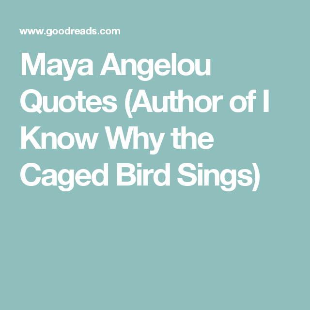 Maya Angelou Quotes Author Of I Know Why The Caged Bird Sings Maya Angelou Quotes Feel Good Quotes Quotes