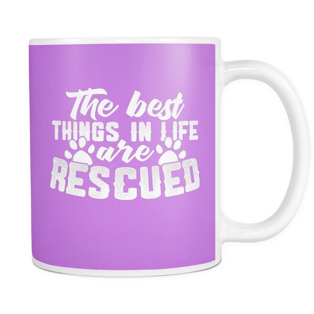 The Best Things in Life are Rescued - 11 oz. Mug