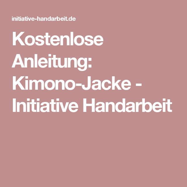 Kostenlose Anleitung: Kimono-Jacke - Initiative Handarbeit | Häkeln ...