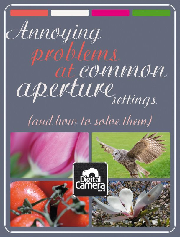Annoying problems at common aperture settings (and how to solve them)