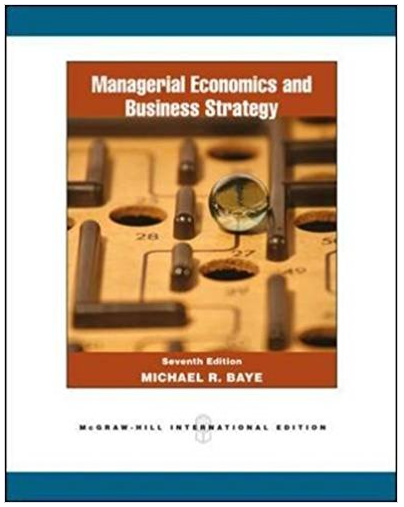 Managerial Economics And Business Strategy 7th Edition Michael R Baye Answers Managerial Economics Business Strategy Economics