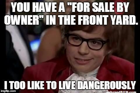 289edb16d80c3d138df33a7c9ce5da9f top 50 real estate memes of all time living dangerously, real,Must Have Memes