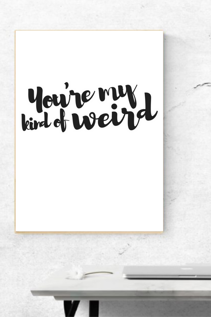 You're my kind of weird printable funny prints / home ...