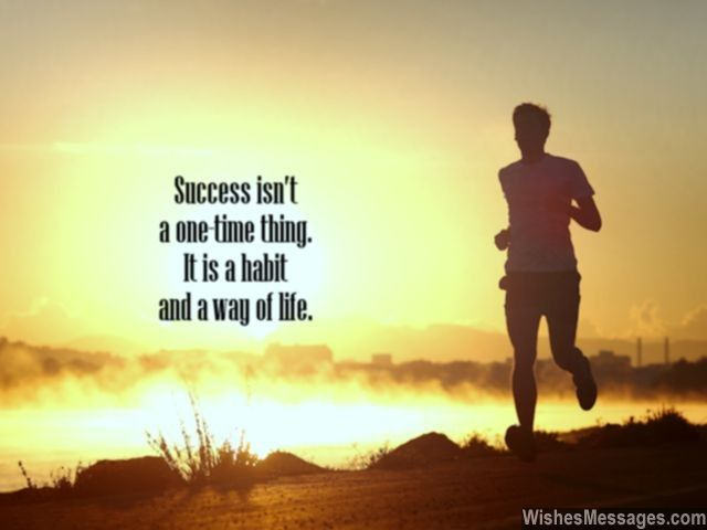 Success Is Not A One Time Thing. It Is A Habit And A Way Of Life. Via  WishesMessages.com