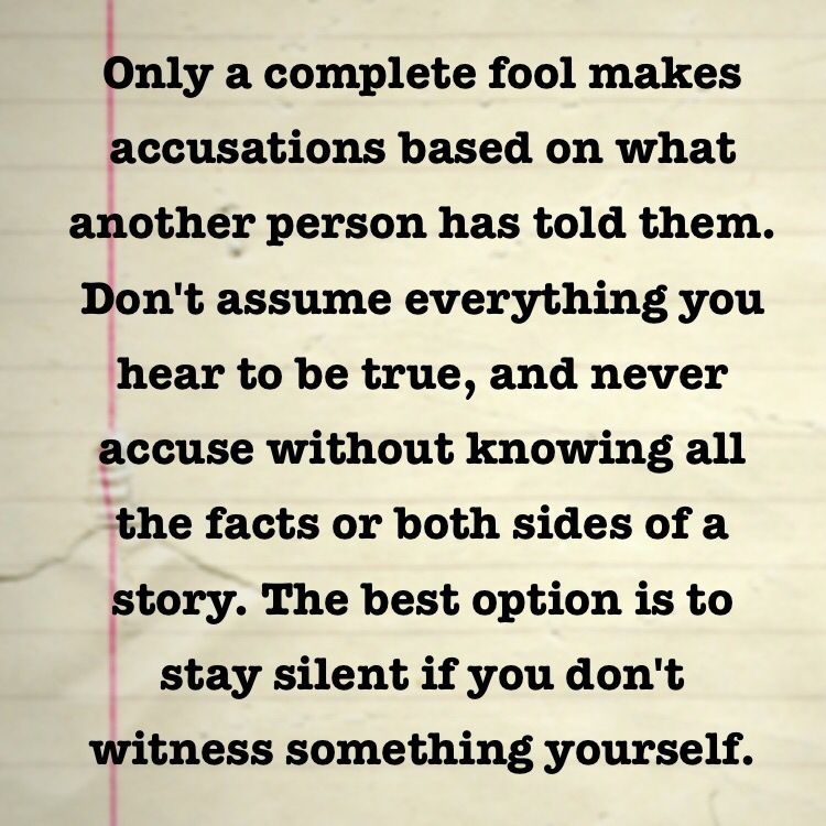 Don't Assume And Don't Accuse Unless You Know It To Be