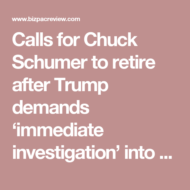 Calls for Chuck Schumer to retire after Trump demands 'immediate investigation' into photo of him | BizPac Review