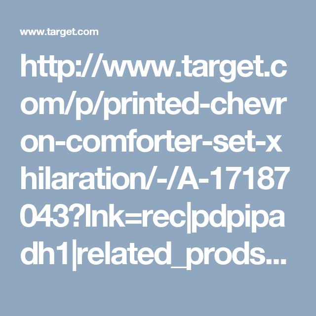 http://www.target.com/p/printed-chevron-comforter-set-xhilaration/-/A-17187043?lnk=rec pdpipadh1 related_prods_vv pdpipadh1 17187043 0