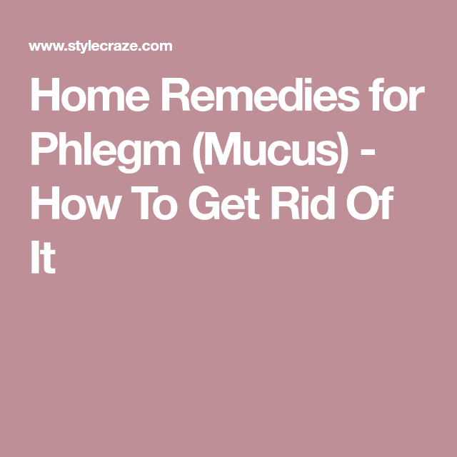 Home Remedies To Get Rid Of Phlegm Mucus Color Chart Home