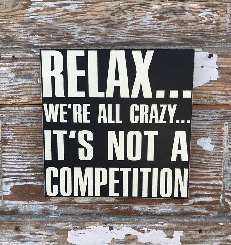 Relax...  We're All Crazy...  It's Not A Competition. | Etsy